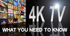 4K Ultra High Def TV: What You Need to Know