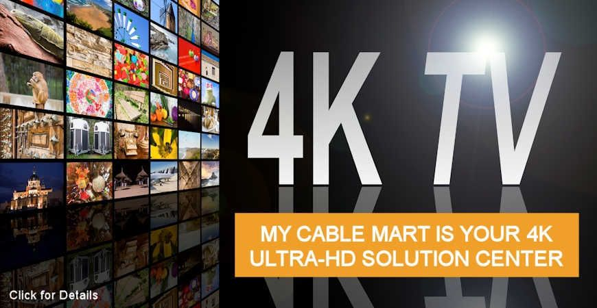 My Cable Mart is your 4K UHD Solution Center